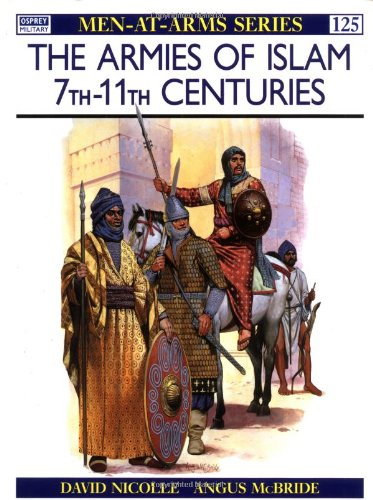 The Armies of Islam : 7th-11th Centuries (Men at Arms, 125) - David Nicolle