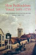 How Bedfordshire Voted, 1685-1735: The Evidence of Local Poll Books: Volume I: 1685-1715
