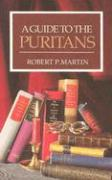 A Guide to the Puritans: A Topical and Textual Index to Writings of the Puritans and Some of Their Successors Recently in Print