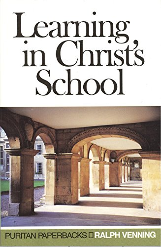 Learning in Christ's School (Puritan Paperbacks) - Ralph Venning