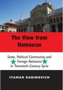 The View from Damascus: State, Political Community and Foreign Relations in Twentieth-Century Syria