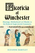 Licoricia of Winchester: Marriage, Motherhood and Murder in the Medieval Anglo-Jewish Community