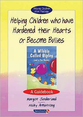 Helping Children Who Have Hardened Their Hearts or Become Bullies: A Guidebook (Helping Children with Feelings)