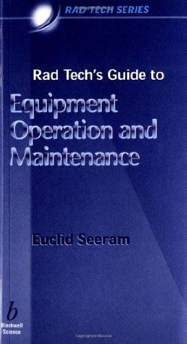 Rad Tech's Guide to Equipment Operation and Maintenance - Euclid Seeram