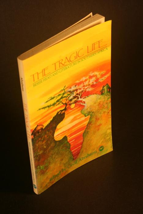 The Tragic life : Bessie Head and literature in southern Africa. - Abrahams, Cecil A., ed.