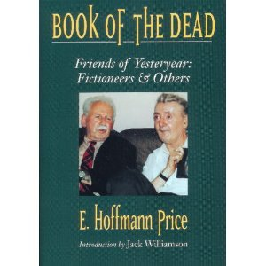 Book of the Dead: Friends of Yesteryear : Fictioneers  &  Others (Memories of the Pulp Fiction Era) - E. Hoffmann Price; Peter A. Ruber