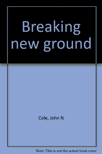 Breaking New Ground : Planning, Siting, Designing and Constructing Your Own Compact House - John Cole; Charles Wing
