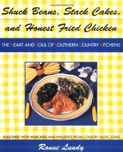 Shuck Beans, Stack Cakes, and Honest Fried Chicken: The Heart and Soul of Southern Country Kitchens - Ronni Lundy