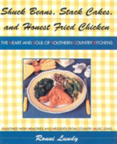 Shuck Beans, Stack Cakes, and Honest Fried Chicken : The Heart and Soul of Southern Country Kitchens - Ronni Lundy