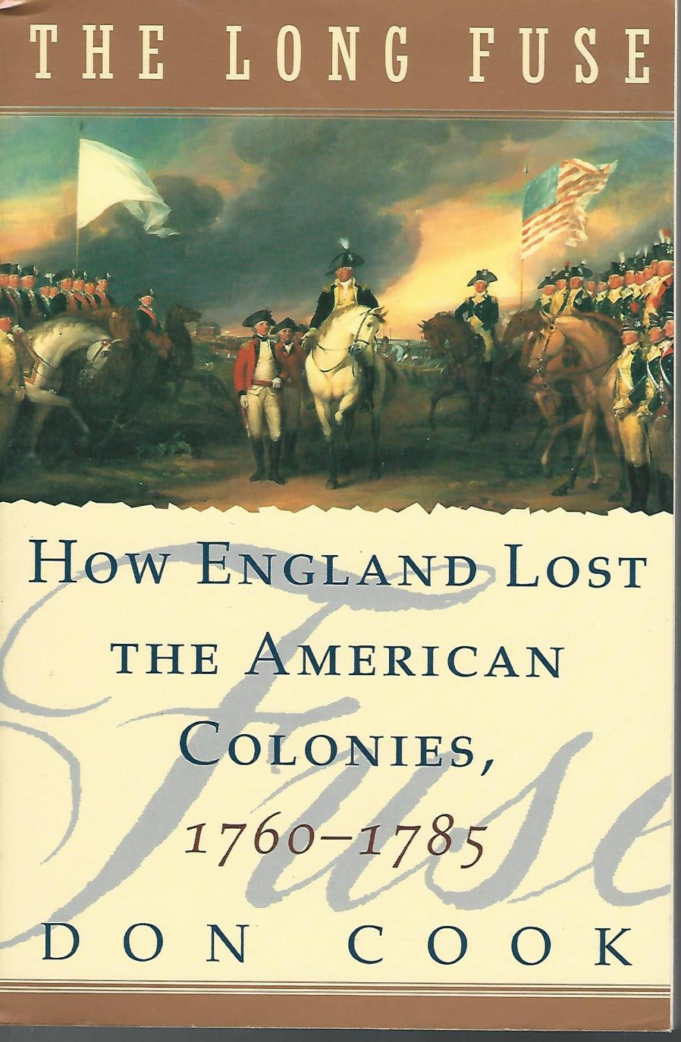 The Long Fuse: How England Lost the American Colonies, 1760-1785 - Cook, Don
