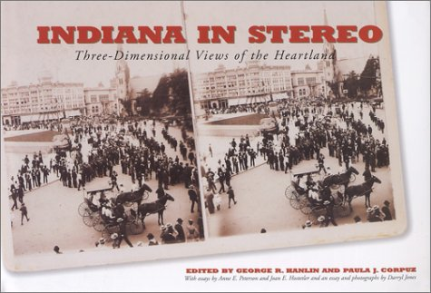 Indiana in Stereo: Three-Dimensional Views of the Heartland - George R. Hanlin