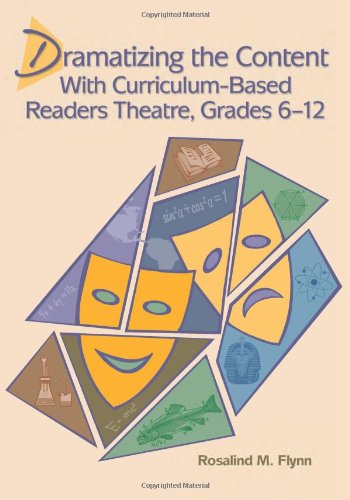 Dramatizing the Content With Curriculum-based Readers Theatre, Grades 6-12 - Rosalind M. Flynn