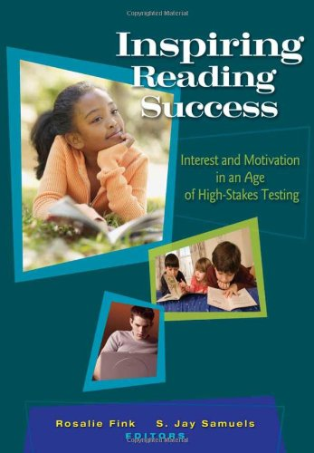 Inspiring Reading Success: Interest and Motivation in an Age of High-stakes Testing - Rosalie Fink; S. Jay Samuels