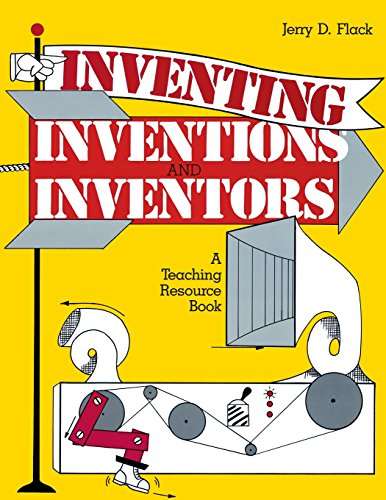 Inventing, Inventions, and Inventors: A Teaching Resource Book - Jerry D Flack