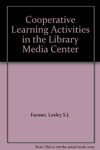 Cooperative Learning Activities in the Library Media Center - Lesley S.J. Farmer