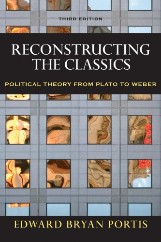 Reconstructing the Classics: Political Theory from Plato to Weber, 3rd Edition (Chatham House Studies in Political Thinking) - Edward Bryan Portis
