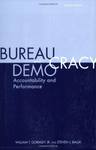 Bureaucracy and Democracy: Accountability and Performance, 2nd Edition - Gormley W; S. Balla