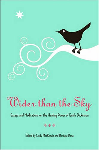 Wider Than the Sky: Essays and Meditations on the Healing Power of Emily Dickinson (Literature and Medicine) - Cindy Mackenzie; Barbara Dana