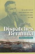 Dispatches from Bermuda: The Civil War Letters of Charles Maxwell Allen, U.S. Consul at Bermuda, 1861-1888