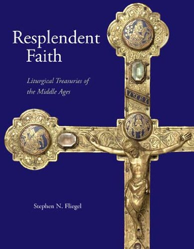 Resplendent Faith: Liturgical Treasuries of the Middle Ages - Stephen N. Fliegel