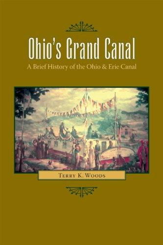 Ohio's Grand Canal: A Brief History of the Ohio  &  Erie Canal - Terry K. Woods