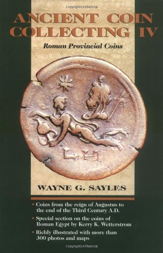 Ancient Coin Collecting IV: Roman Provincial Coins (v. 4) - Wayne G. Sayles