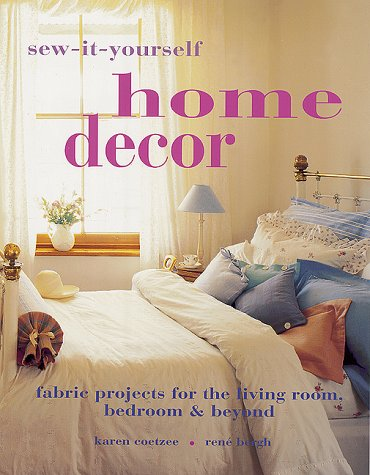 Sew-It-Yourself Home Decor: Fabric Projects for the Living Room, Bedroom  &  Beyond - Karen Coetzee