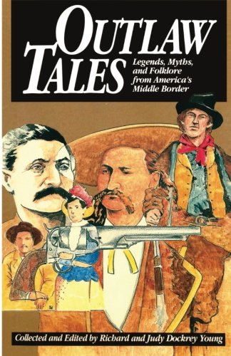 Outlaw Tales: Legends, Myths, and Folklore from America's Middle Border - Richard Young; Judy Dockrey Young