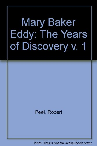 Mary Baker Eddy Vol. 1 : The Years of Discovery - Robert Peel