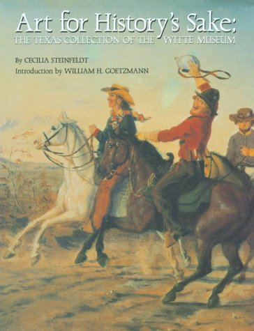 Art for History's Sake: The Texas Collection of the Witte Museum - Cecilia Steinfeldt
