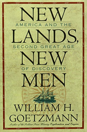 New Lands, New Men: America and the Second Great Age of Discovery (Fred H. and Ella Mae Moore Texas History Reprint Series, No 16) - William Goetzmann