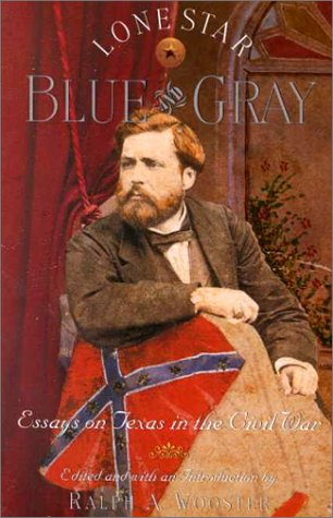 Lone Star Blue and Gray: Essays on Texas in the Civil War (Fred H.  &  Ella Mae Moore Texas History Reprint Series) - Ralph A. Wooster