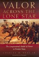 Valor Across the Lone Star: The Congressional Medal of Honor in Frontier Texas