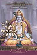 El Yoga del Bhagavad Guita: Una Introduccion a la Ciencia Universal de la Union Con Dios Originaria de la India = The Yoga of the Bhagavad Gita