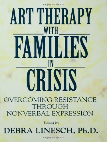 Art Therapy With Families In Crisis: Overcoming Resistance Through Nonverbal Expression - Debra Greenspoon Linesch
