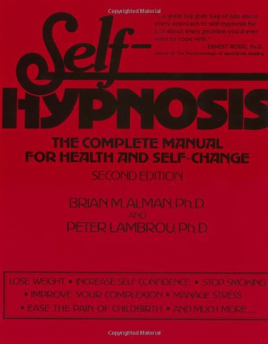 Self-Hypnosis: The Complete Manual for Health and Self-Change - Dr. Brian M. Alman, Dr. Peter Lambrou