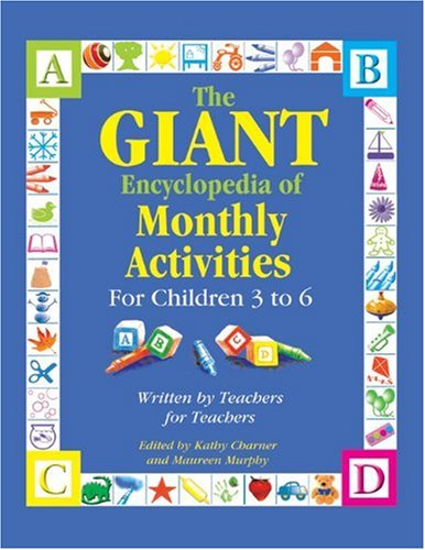 The GIANT Encyclopedia of Monthly Activities for Children 3 to 6: Written by Teachers for Teachers (The GIANT Series) - Kathy Charner; Maureen Murphy; Charlie Clark