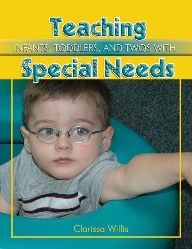 Teaching Infants, Toddlers, and Twos with Special Needs - Clarissa Willis