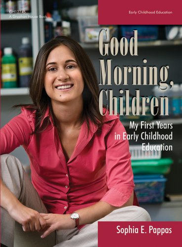 Good Morning, Children: My First Years in Early Childhood Education - Sophia Pappas