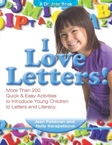 I Love Letters: More Than 200 Quick & Easy Activities to Introduce Young Children to Letters and Literacy - Feldman, Jean; Karapetkova, Holly