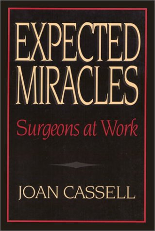 Expected Miracles: Surgeons at Work - Joan Cassell