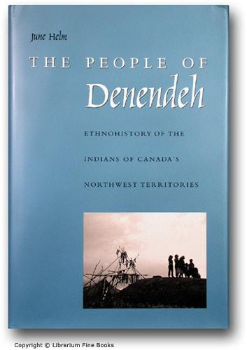 The People of Denendeh: Ethnohistory of the Indians of Canada's Northwest Territories. - Helm, June.