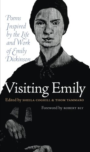 Visiting Emily: Poems Inspired by the Life and Work of Emily Dickinson - Sheila Coghill; Thom Tammaro
