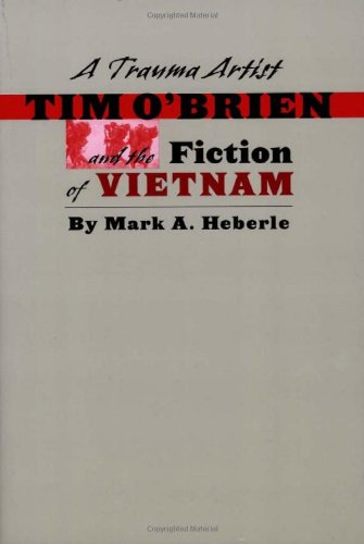 A Trauma Artist: Tim O'Brien and the Fiction of  Vietnam - Mark A. Heberle