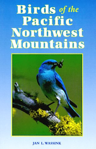 Birds of the Pacific Northwest Mountains: The Cascade Range, the Olympic Mountains, Vancouver Island, and the Coast Mountains - Jan L. Wassink