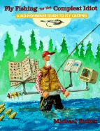 Fly Fishing for the Compleat Idiot: A No-Nonsense Guide to Fly Casting