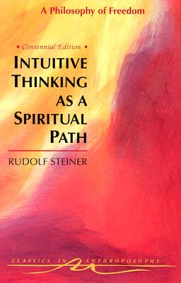 Intuitive Thinking as a Spiritual Path: A Philosophy of Freedom (Cw 4) (Paperback or Softback) - Steiner, Rudolf