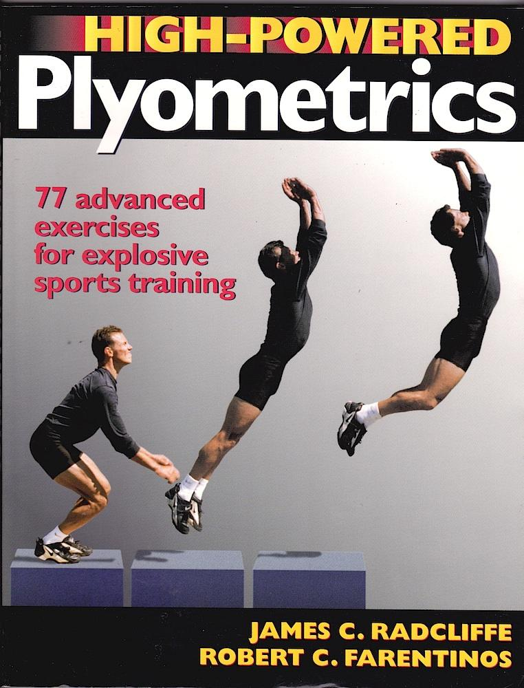 HIGH-POWERED PLYOMETRICS. 77 Advanced Exercises for Explosive Sports Training. - Radcliffe, James C., and Robert C. Farentinos.