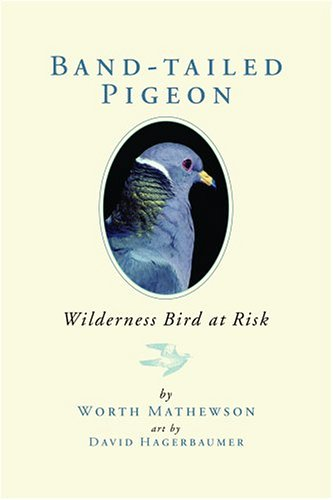 Band-Tailed Pigeons: Wilderness Bird at Risk - Worth Mathewson