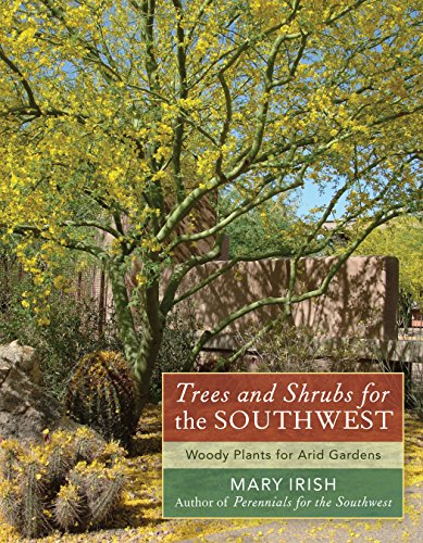 Trees and Shrubs for the Southwest: Woody Plants for Arid Gardens - Mary Irish
